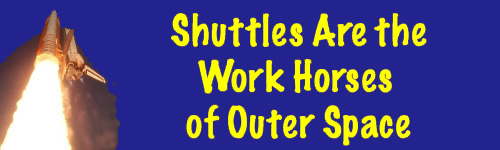 Shuttles are the work horses of Outer Space